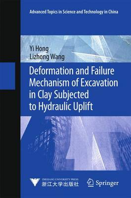 Deformation and Failure Mechanism of Excavation in Clay Subjected to Hydraulic Uplift - Advanced Topics in Science and Technology in China (Hardback)