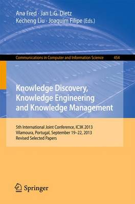 Knowledge Discovery, Knowledge Engineering and Knowledge Management: 5th International Joint Conference, IC3K 2013, Vilamoura, Portugal, September 19-22, 2013. Revised Selected Papers - Communications in Computer and Information Science 454 (Paperback)