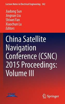 China Satellite Navigation Conference (CSNC) 2015 Proceedings: Volume III - Lecture Notes in Electrical Engineering 342 (Hardback)