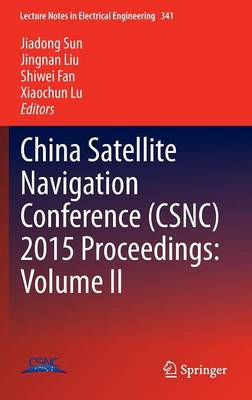 China Satellite Navigation Conference (CSNC) 2015 Proceedings: Volume II - Lecture Notes in Electrical Engineering 341 (Hardback)