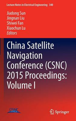 China Satellite Navigation Conference (CSNC) 2015 Proceedings: Volume I - Lecture Notes in Electrical Engineering 340 (Hardback)