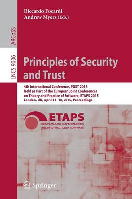 Principles of Security and Trust: 4th International Conference, POST 2015, Held as Part of the European Joint Conferences on Theory and Practice of Software, ETAPS 2015, London, UK, April 11-18, 2015, Proceedings - Security and Cryptology 9036 (Paperback)