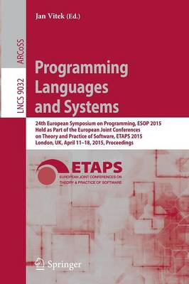 Programming Languages and Systems: 24th European Symposium on Programming, ESOP 2015, Held as Part of the European Joint Conferences on Theory and Practice of Software, ETAPS 2015, London, UK, April 11-18, 2015, Proceedings - Lecture Notes in Computer Science 9032 (Paperback)