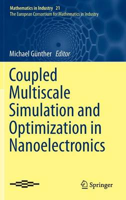 Coupled Multiscale Simulation and Optimization in Nanoelectronics - Mathematics in Industry 21 (Hardback)
