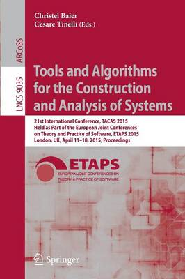 Tools and Algorithms for the Construction and Analysis of Systems: 21st International Conference, TACAS 2015, Held as Part of the European Joint Conferences on Theory and Practice of Software, ETAPS 2015, London, UK, April 11-18, 2015, Proceedings - Lecture Notes in Computer Science 9035 (Paperback)
