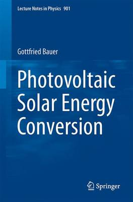 Photovoltaic Solar Energy Conversion - Lecture Notes in Physics 901 (Paperback)