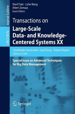 Transactions on Large-Scale Data- and Knowledge-Centered Systems XX: Special Issue on Advanced Techniques for Big Data Management - Transactions on Large-Scale Data- and Knowledge-Centered Systems 9070 (Paperback)