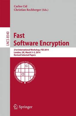 Fast Software Encryption: 21st International Workshop, FSE 2014, London, UK, March 3-5, 2014. Revised Selected Papers - Lecture Notes in Computer Science 8540 (Paperback)