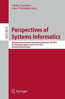 Perspectives of System Informatics: 9th International Ershov Informatics Conference, PSI 2014, St. Petersburg, Russia, June 24-27, 2014. Revised Selected Papers - Lecture Notes in Computer Science 8974 (Paperback)