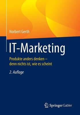 It-Marketing: Produkte Anders Denken - Denn Nichts Ist, Wie Es Scheint (Paperback)