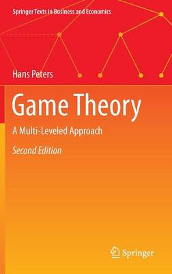 Game Theory: A Multi-Leveled Approach - Springer Texts in Business and Economics (Hardback)