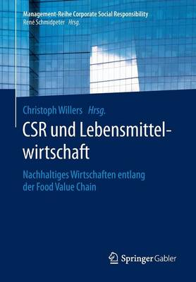 Csr Und Lebensmittelwirtschaft: Nachhaltiges Wirtschaften Entlang Der Food Value Chain - Management-Reihe Corporate Social Responsibility (Paperback)