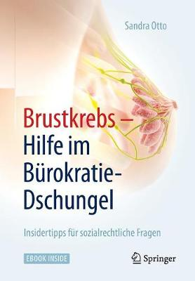 Brustkrebs - Hilfe Im Burokratie-Dschungel: Insidertipps Fur Sozialrechtliche Fragen (Paperback)