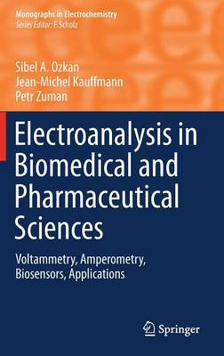 Electroanalysis in Biomedical and Pharmaceutical Sciences: Voltammetry, Amperometry, Biosensors, Applications - Monographs in Electrochemistry (Hardback)
