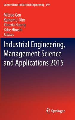 Industrial Engineering, Management Science and Applications 2015 - Lecture Notes in Electrical Engineering 349 (Hardback)