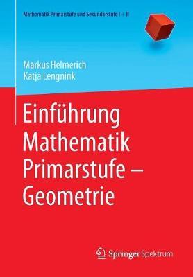 Einf hrung Mathematik Primarstufe - Geometrie - Mathematik Primarstufe Und Sekundarstufe I + II (Paperback)