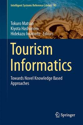 Tourism Informatics: Towards Novel Knowledge Based Approaches - Intelligent Systems Reference Library 90 (Hardback)
