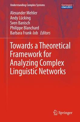 Towards a Theoretical Framework for Analyzing Complex Linguistic Networks - Understanding Complex Systems (Hardback)