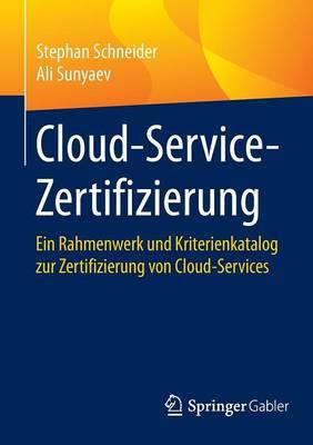 Cloud-Service-Zertifizierung: Ein Rahmenwerk Und Kriterienkatalog Zur Zertifizierung Von Cloud-Services (Paperback)