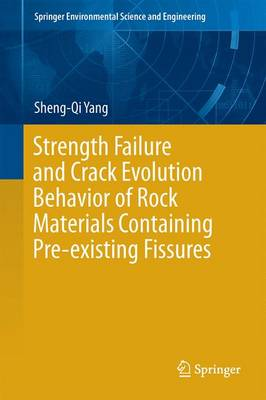 Strength Failure and Crack Evolution Behavior of Rock Materials Containing Pre-existing Fissures - Springer Environmental Science and Engineering (Hardback)
