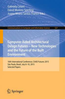 Computer-Aided Architectural Design: The Next City - New Technologies and the Future of the Built Environment: 16th International Conference, CAAD Futures 2015, Sao Paulo, Brazil, July 8-10, 2015. Selected Papers - Communications in Computer and Information Science 527 (Paperback)