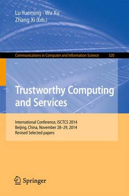 Trustworthy Computing and Services: International Conference, ISCTCS 2014, Beijing, China, November 28-29, 2014, Revised Selected papers - Communications in Computer and Information Science 520 (Paperback)