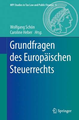 Grundfragen Des Europ ischen Steuerrechts - Mpi Studies in Tax Law and Public Finance 5 (Hardback)