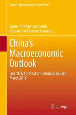 China's Macroeconomic Outlook: Quarterly Forecast and Analysis Report, March 2015 - Current Chinese Economic Report Series (Paperback)