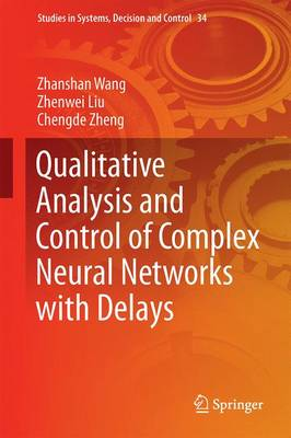 Qualitative Analysis and Control of Complex Neural Networks with Delays - Studies in Systems, Decision and Control 34 (Hardback)