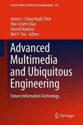 Advanced Multimedia and Ubiquitous Engineering: Future Information Technology - Lecture Notes in Electrical Engineering 352 (Hardback)