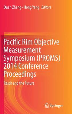 Pacific Rim Objective Measurement Symposium (PROMS) 2014 Conference Proceedings: Rasch and the Future (Hardback)