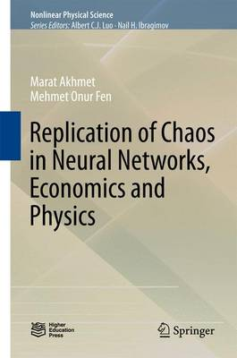 Replication of Chaos in Neural Networks, Economics and Physics - Nonlinear Physical Science (Hardback)