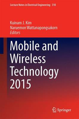 Mobile and Wireless Technology 2015 - Lecture Notes in Electrical Engineering 310 (Hardback)