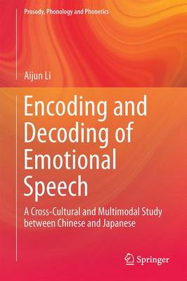 Encoding and Decoding of Emotional Speech: A Cross-Cultural and Multimodal Study between Chinese and Japanese - Prosody, Phonology and Phonetics (Hardback)