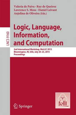 Logic, Language, Information, and Computation: 22nd International Workshop, WoLLIC 2015, Bloomington, IN, USA, July 20-23, 2015, Proceedings - Theoretical Computer Science and General Issues 9160 (Paperback)