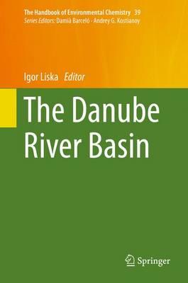 The Danube River Basin - The Handbook of Environmental Chemistry 39 (Hardback)