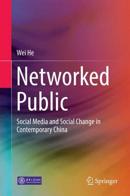 Networked Public: Social Media and Social Change in Contemporary China (Hardback)