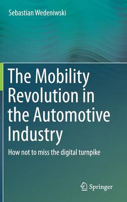 The Mobility Revolution in the Automotive Industry: How not to miss the digital turnpike (Hardback)