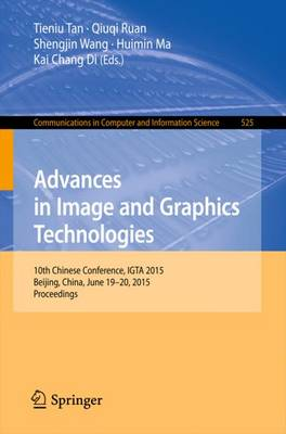 Advances in Image and Graphics Technologies: 10th Chinese Conference, IGTA 2015, Beijing, China, June 19-20, 2015, Proceedings - Communications in Computer and Information Science 525 (Paperback)
