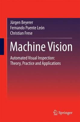 Machine Vision: Automated Visual Inspection: Theory, Practice and Applications (Hardback)