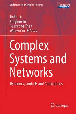 Complex Systems and Networks: Dynamics, Controls and Applications - Understanding Complex Systems (Hardback)