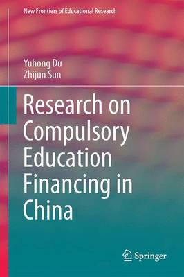 Research on Compulsory Education Financing in China - New Frontiers of Educational Research (Hardback)
