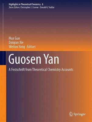 Guosen Yan: A Festschrift from Theoretical Chemistry Accounts - Highlights in Theoretical Chemistry 8 (Hardback)