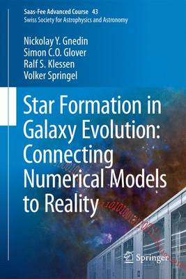 Star Formation in Galaxy Evolution: Connecting Numerical Models to Reality: Saas-Fee Advanced Course 43. Swiss Society for Astrophysics and Astronomy - Saas-Fee Advanced Course 43 (Hardback)