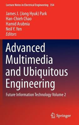 Advanced Multimedia and Ubiquitous Engineering: Future Information Technology Volume 2 - Lecture Notes in Electrical Engineering 354 (Hardback)