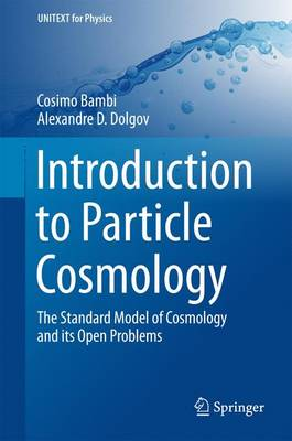 Introduction to Particle Cosmology: The Standard Model of Cosmology and its Open Problems - UNITEXT for Physics (Hardback)