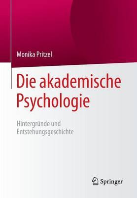 Die Akademische Psychologie: Hintergr nde Und Entstehungsgeschichte (Paperback)