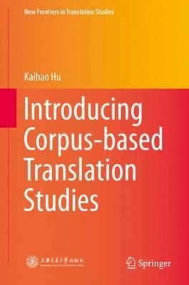 Introducing Corpus-based Translation Studies - New Frontiers in Translation Studies (Hardback)