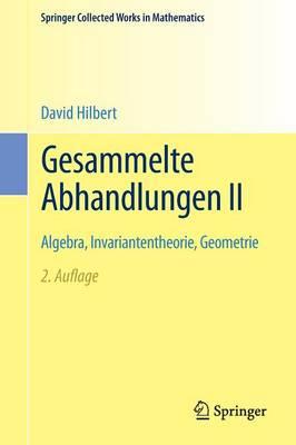 Gesammelte Abhandlungen II: Algebra, Invariantentheorie, Geometrie - Springer Collected Works in Mathematics (Paperback)