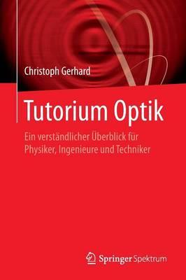 Tutorium Optik: Ein Verstandlicher UEberblick Fur Physiker, Ingenieure Und Techniker (Paperback)